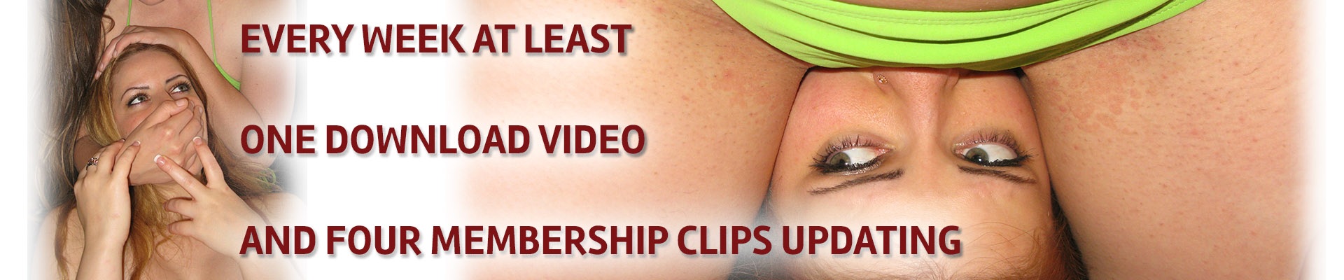 every week at least one download video and four membership clips updating